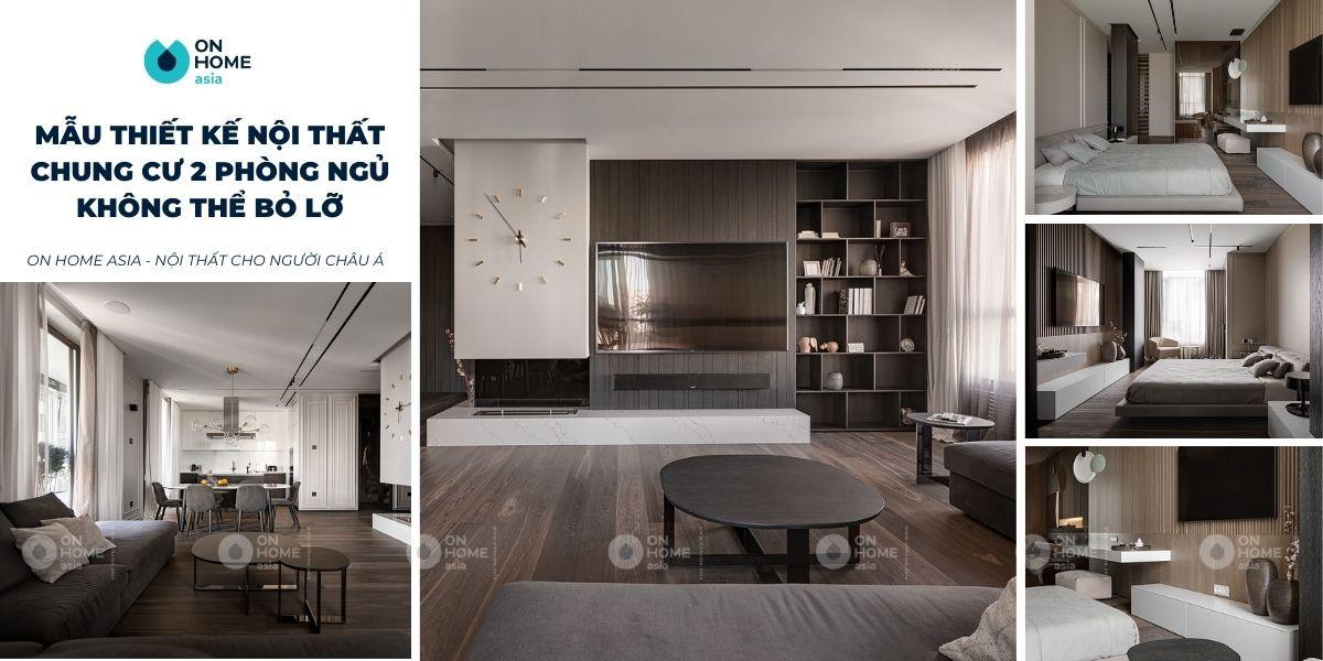 Những mẫu thiết kế nội thất chung cư 2 phòng ngủ đẹp mê ly