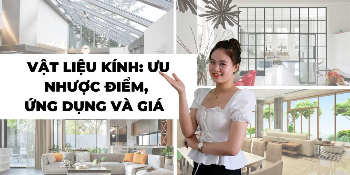 Vật liệu kính trong thiết kế nội thất: ưu nhược điểm và giá thành của từng loại