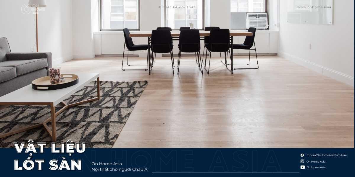 Top 10 Vật liệu lót sàn tốt nhất hiện nay, ưu nhược điểm của nó là gì?