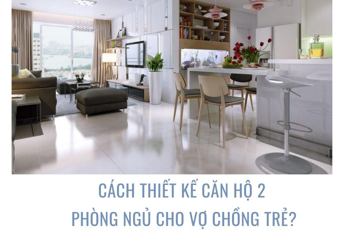 Cách thiết kế căn hộ 2 phòng ngủ cho vợ chồng trẻ?