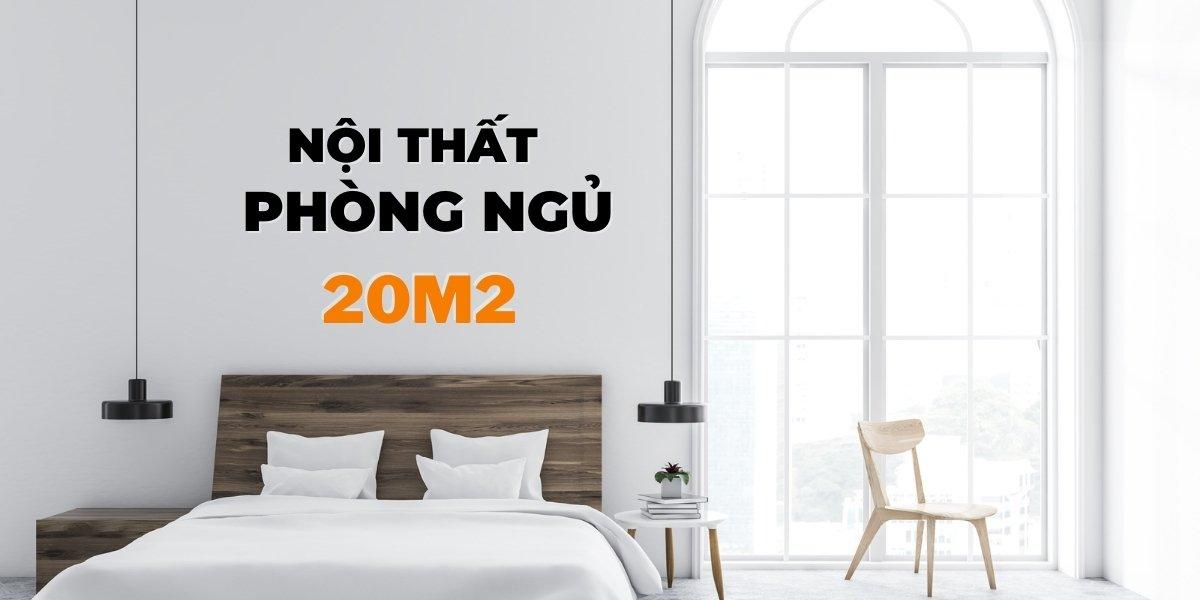 4 ý tưởng trang trí phòng ngủ 20m2 đẹp và ấn tượng