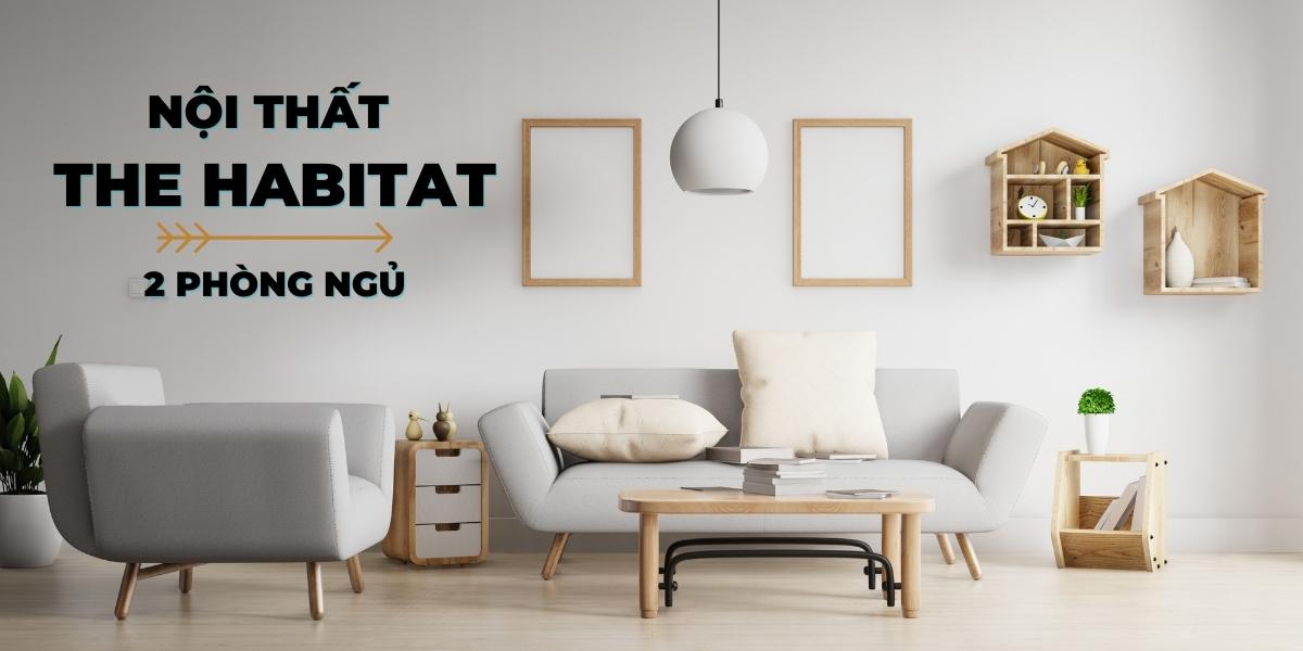 Thiết kế nội thất căn hộ chung cư The Habitat 2 phòng ngủ