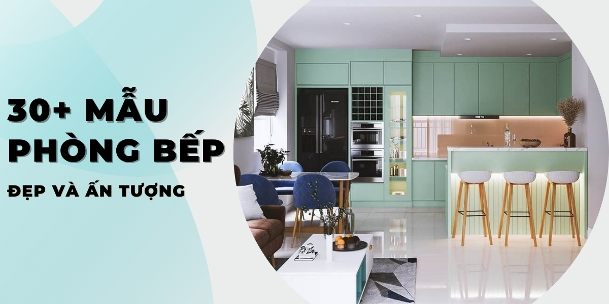 30+ mẫu thiết kế nội thất nhà bếp đẹp và ấn tượng nhất hiện nay