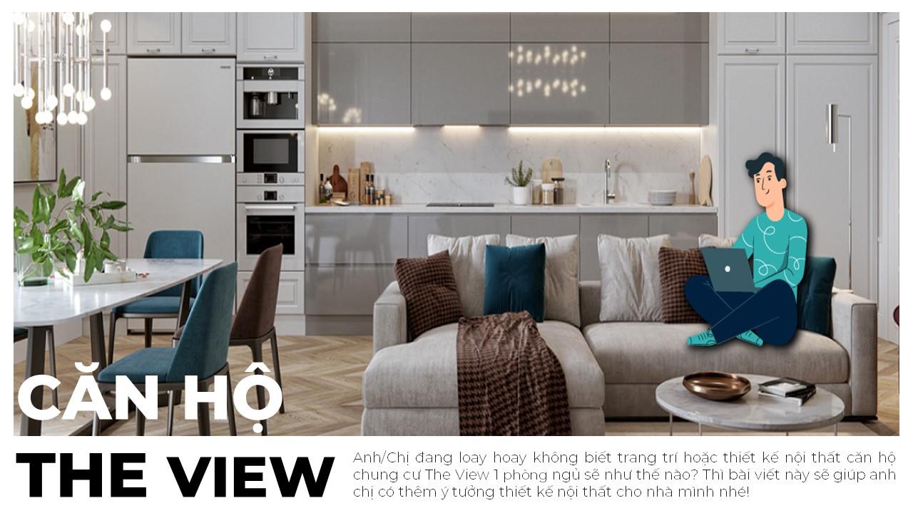 Mẫu thiết kế nội thất căn hộ chung cư The View 1 phòng ngủ