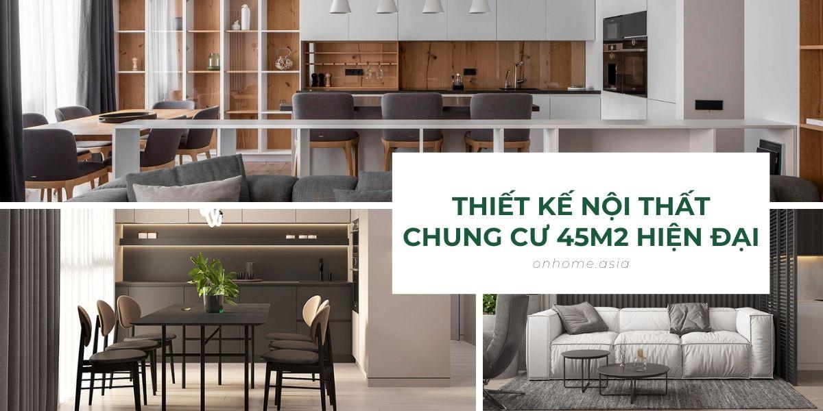 Những mẫu thiết kế nội thất chung cư 45m2 giúp tiết kiệm diện tích