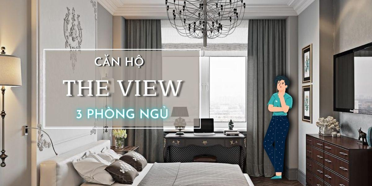 Mẫu thiết kế nội thất căn hộ chung cư The View 3 phòng ngủ