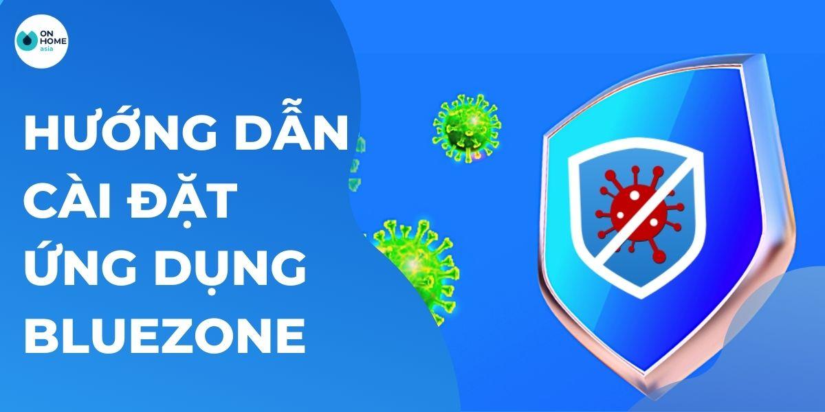 Cách sử dụng ứng dụng Bluezone phòng Virus Covid-19